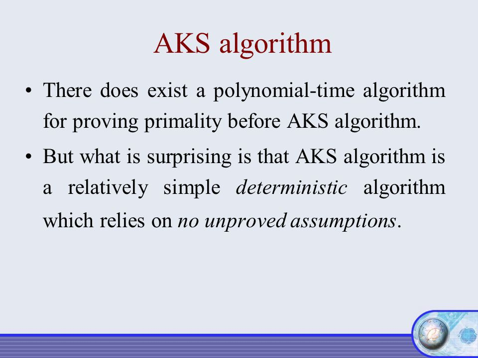 AKS algorithm There does exist a polynomial-time algorithm for proving primality before AKS algorithm.