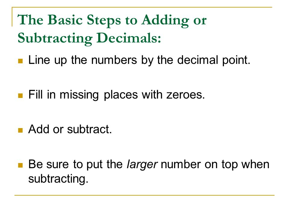 The Basic Steps to Adding or Subtracting Decimals: