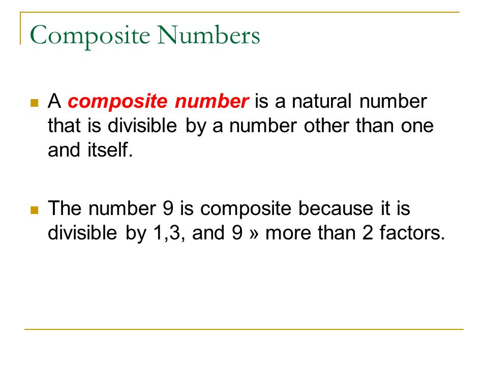 Composite Numbers A composite number is a natural number that is divisible by a number other than one and itself.