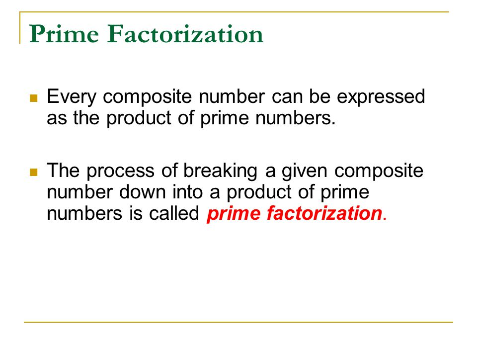 Prime Factorization Every composite number can be expressed as the product of prime numbers.