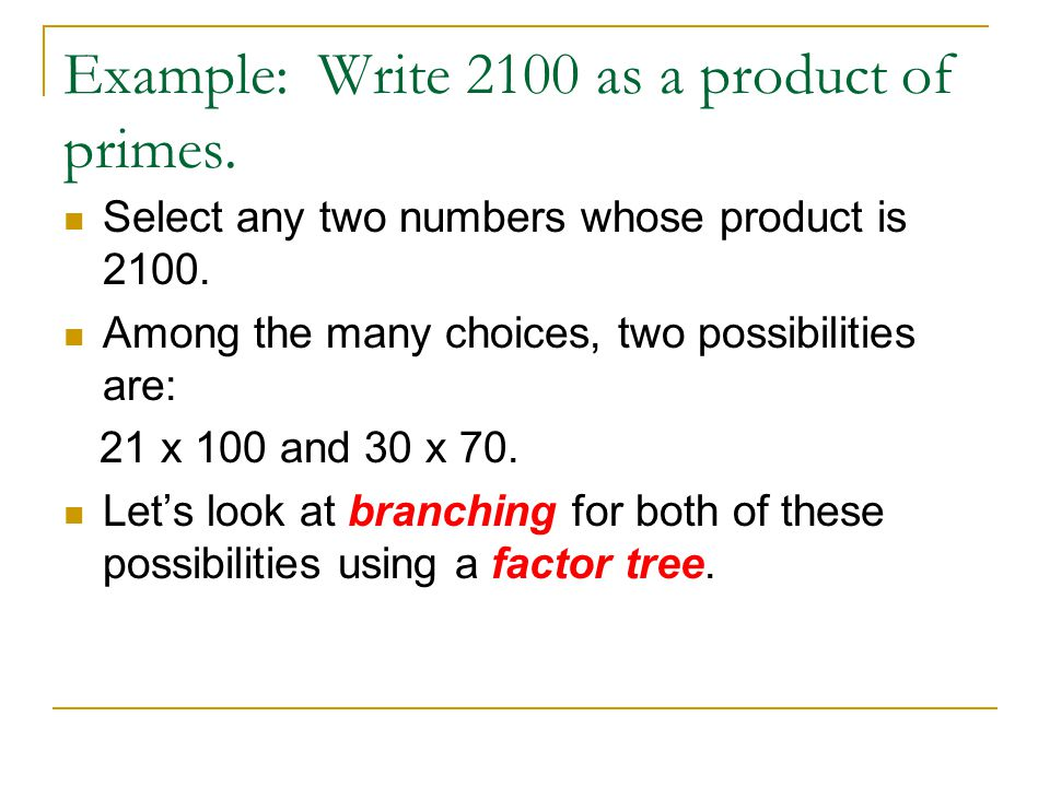 Example: Write 2100 as a product of primes.