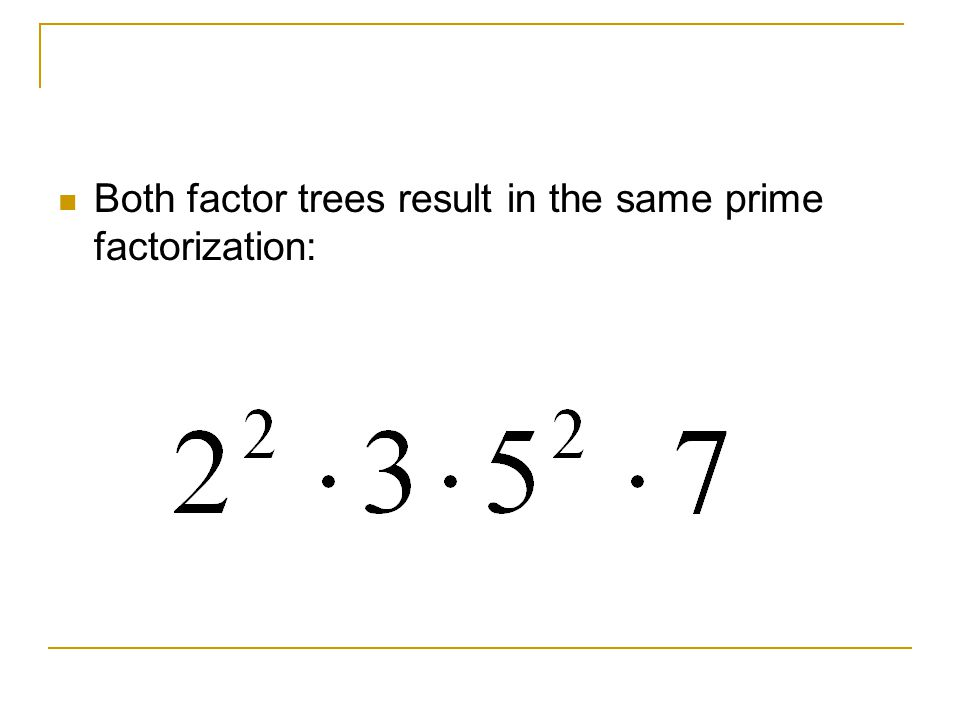 Both factor trees result in the same prime factorization:
