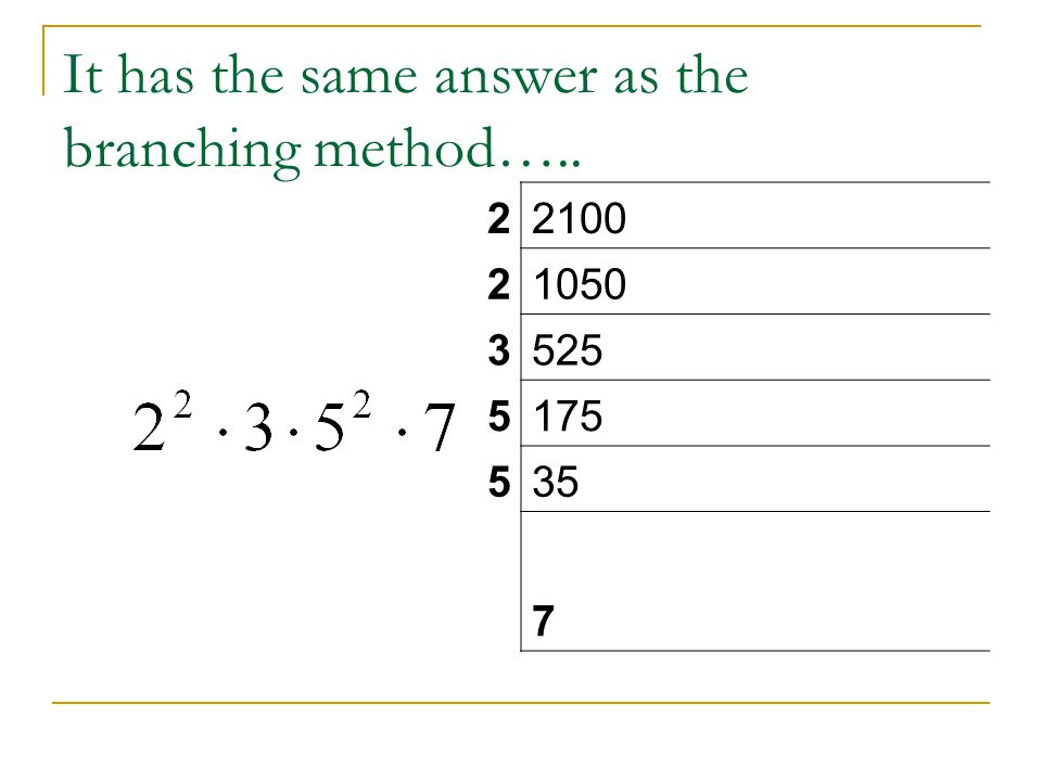 It has the same answer as the branching method…..
