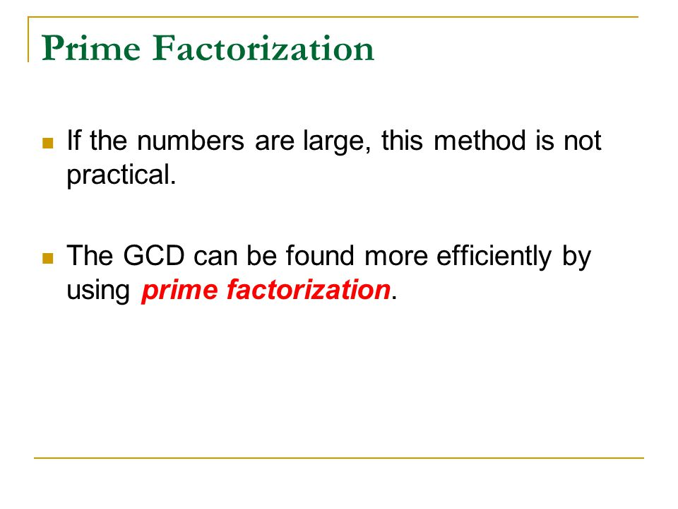 Prime Factorization If the numbers are large, this method is not practical.
