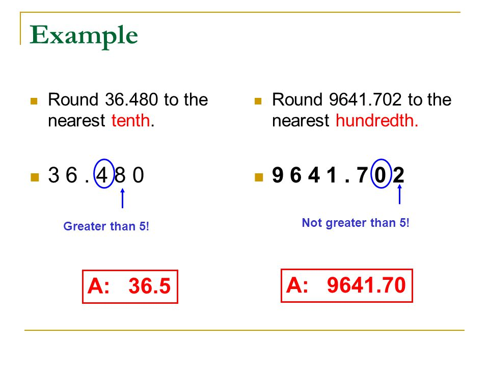Example Round 36.480 to the nearest tenth. 3 6 . 4 8 0. Round 9641.702 to the nearest hundredth. 9 6 4 1 . 7 0 2.