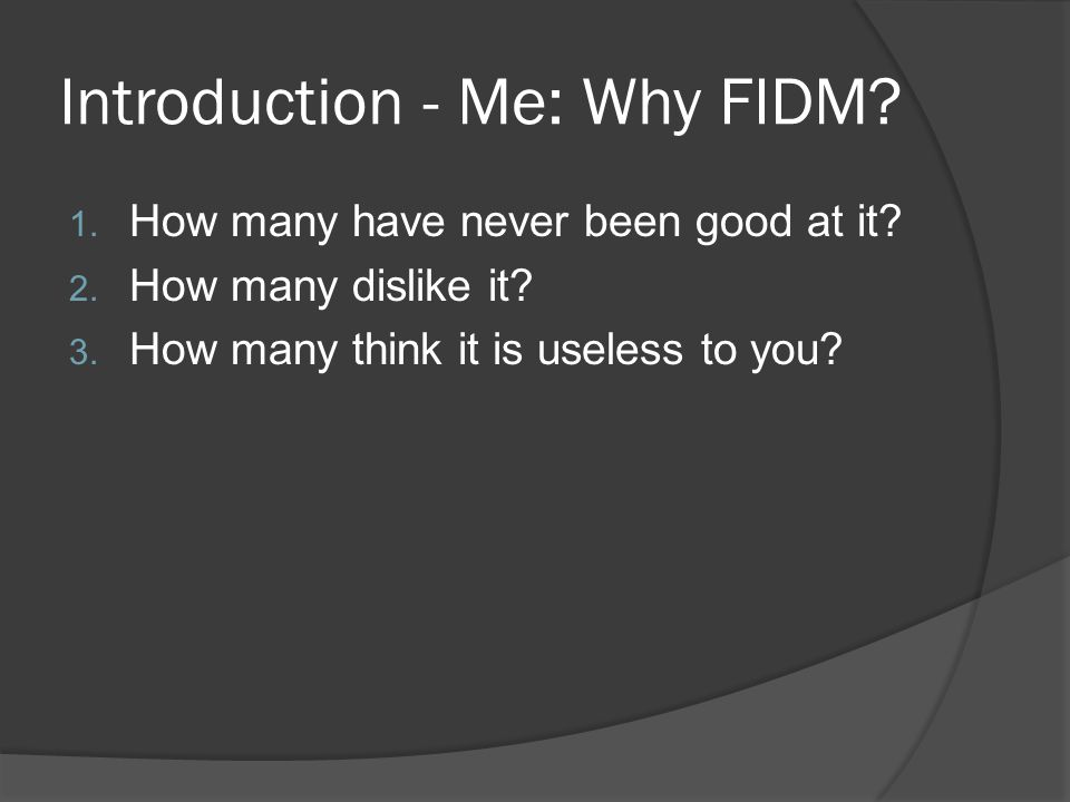 Introduction - Me: Why FIDM