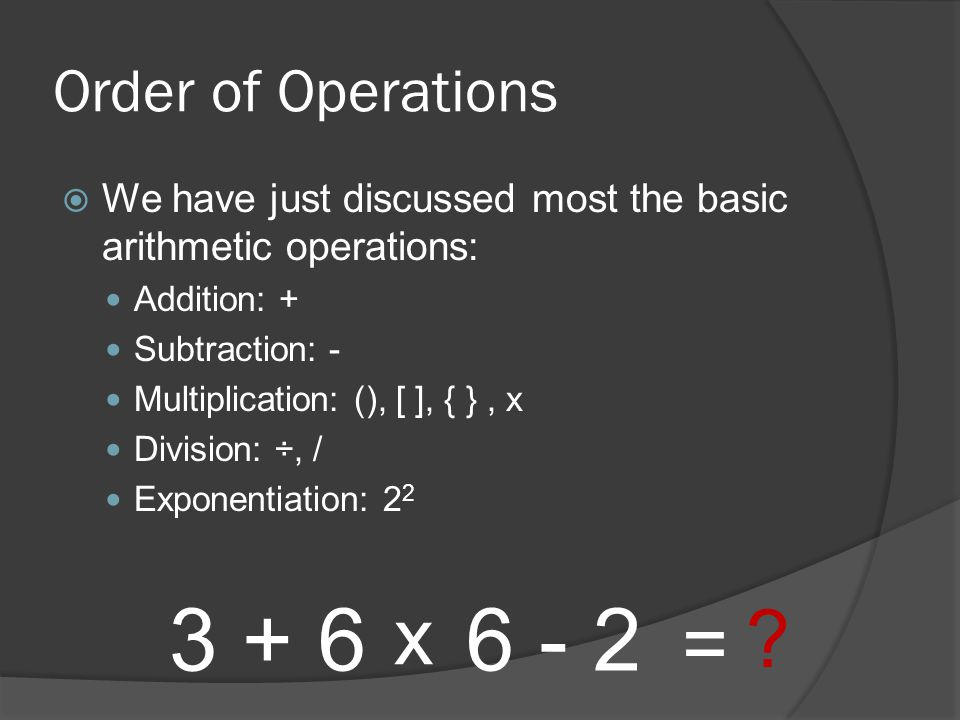3 + 6 6 - 2 x = Order of Operations
