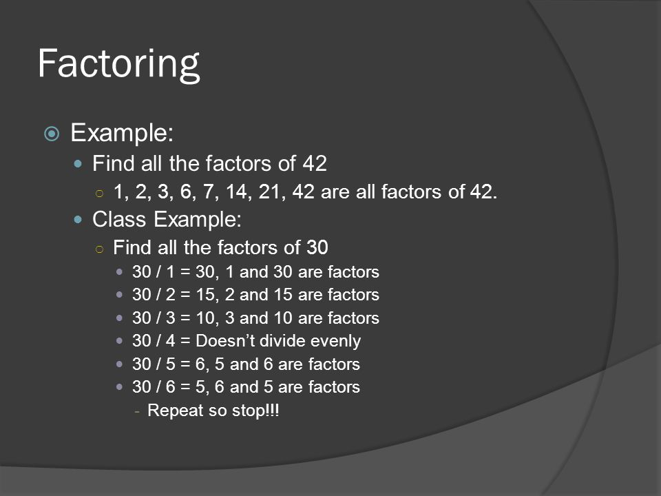 Factoring Example: Find all the factors of 42 Class Example: