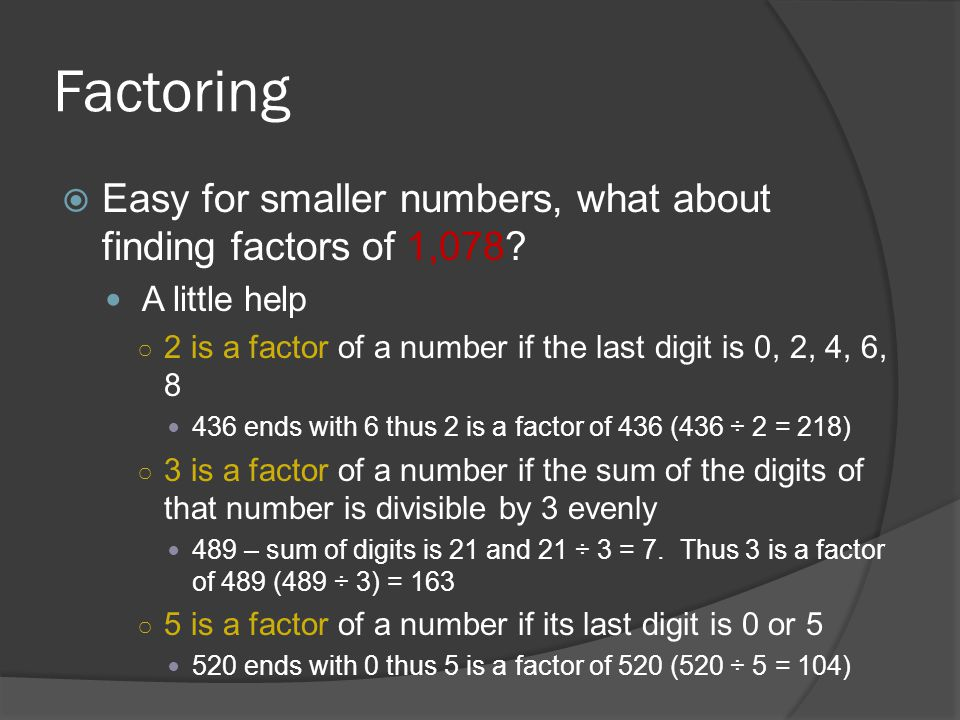 Factoring Easy for smaller numbers, what about finding factors of 1,078 A little help.