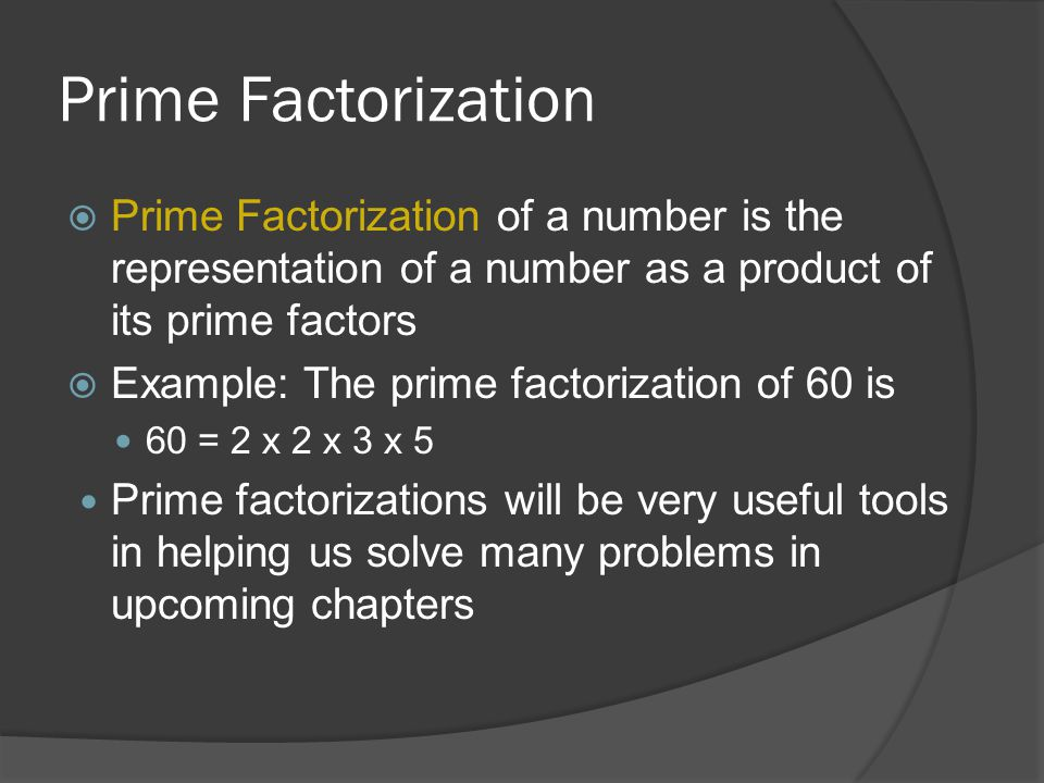 Prime Factorization Prime Factorization of a number is the representation of a number as a product of its prime factors.