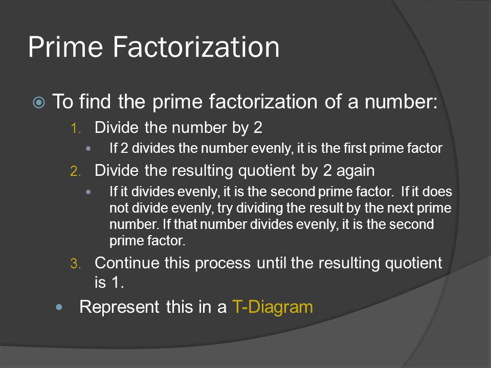 Prime Factorization To find the prime factorization of a number: