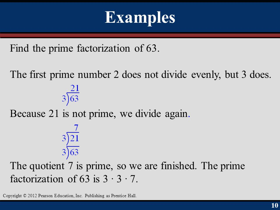 Examples Find the prime factorization of 63.