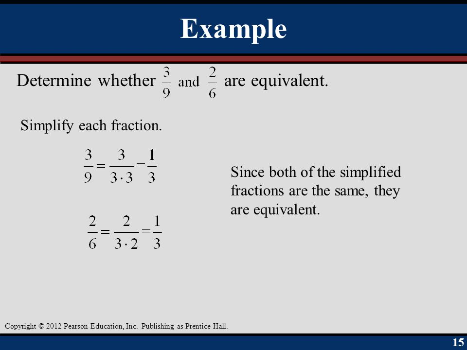 Example Determine whether are equivalent. Simplify each fraction.