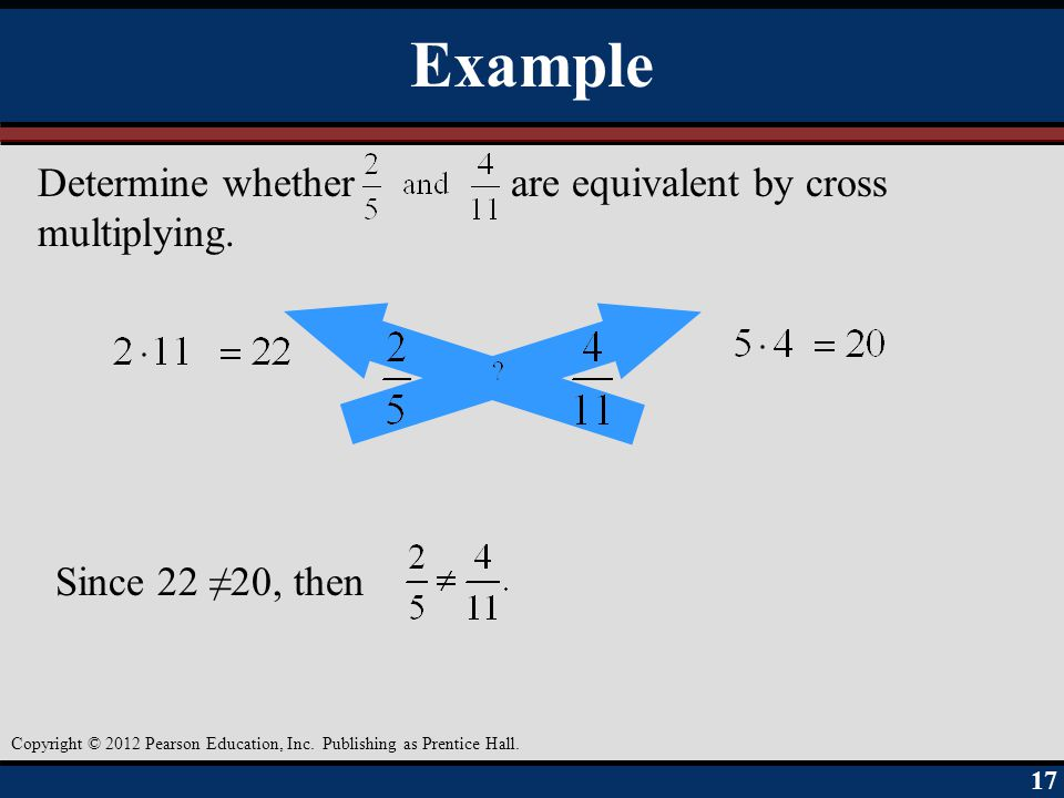 Example Determine whether are equivalent by cross multiplying.
