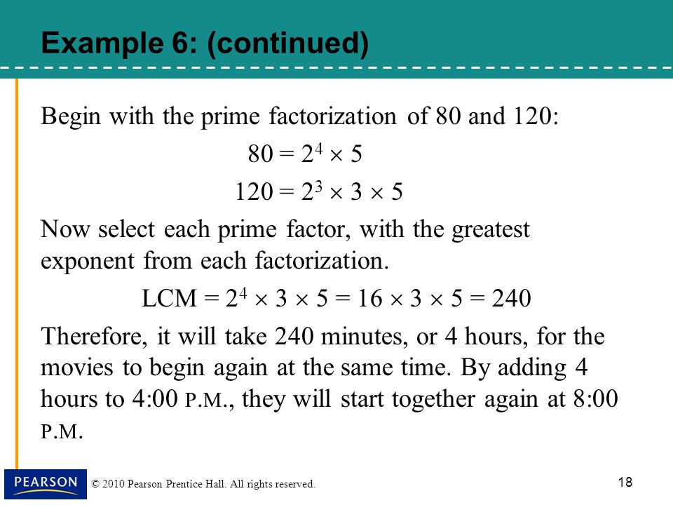 Example 6: (continued) Begin with the prime factorization of 80 and 120: 80 = 24  5. 120 = 23  3  5.