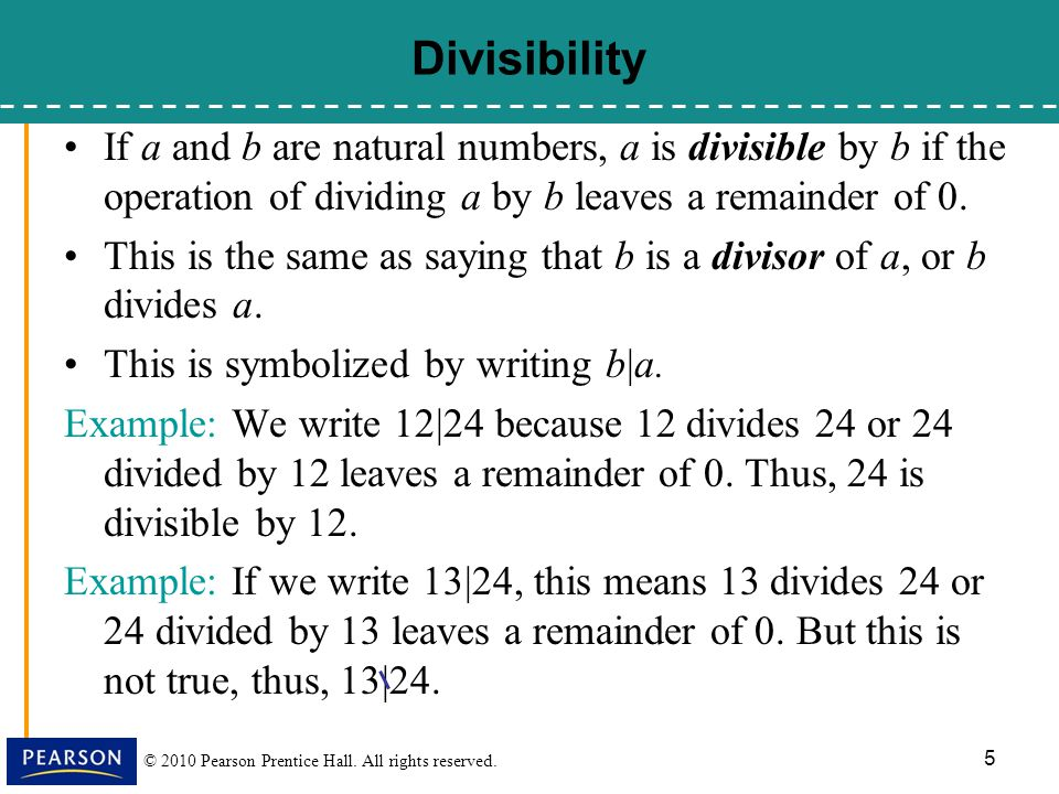 Divisibility If a and b are natural numbers, a is divisible by b if the operation of dividing a by b leaves a remainder of 0.