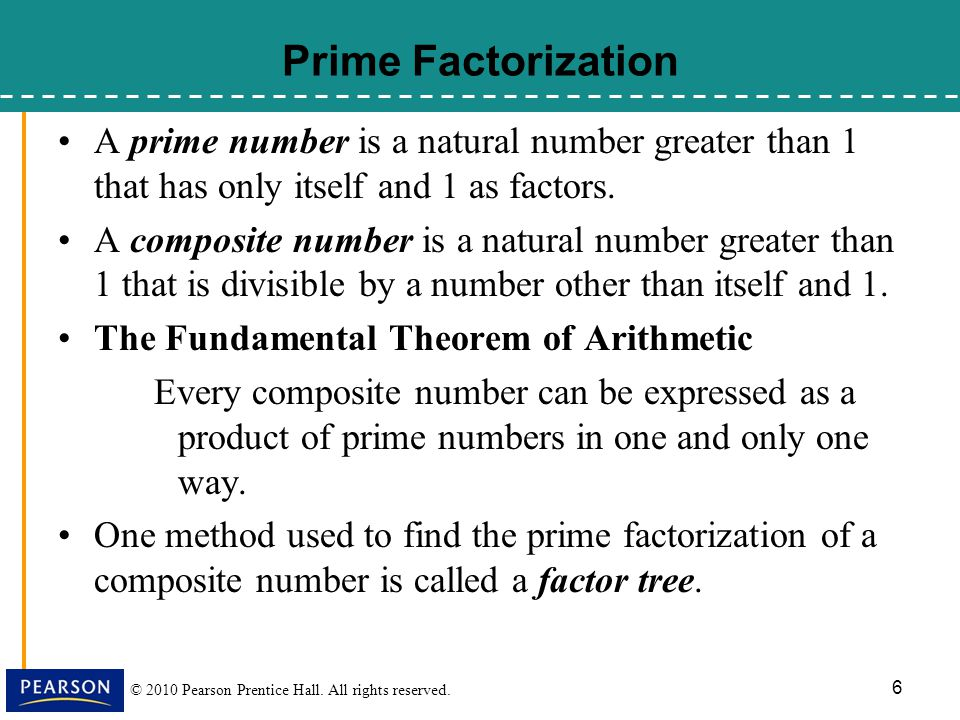 Prime Factorization A prime number is a natural number greater than 1 that has only itself and 1 as factors.