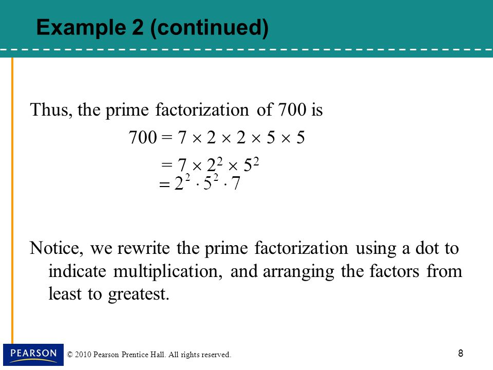 Example 2 (continued) Thus, the prime factorization of 700 is