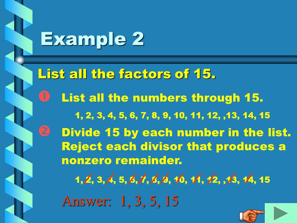 Example 2 Answer: 1, 3, 5, 15 List all the factors of 15.