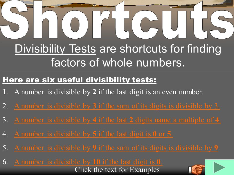 Divisibility Tests are shortcuts for finding factors of whole numbers.