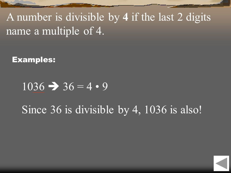 A number is divisible by 4 if the last 2 digits name a multiple of 4.