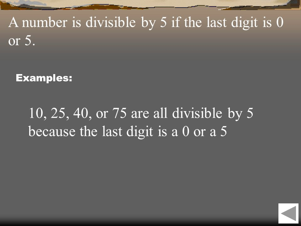 A number is divisible by 5 if the last digit is 0 or 5.