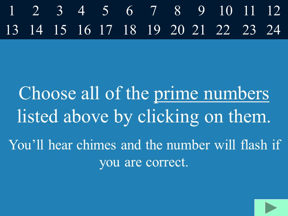Choose all of the prime numbers listed above by clicking on them.