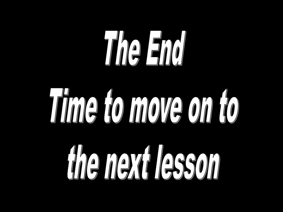 The End Time to move on to the next lesson