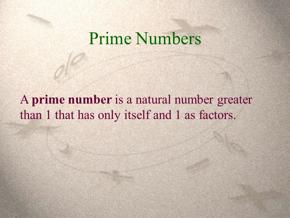 Prime Numbers A prime number is a natural number greater than 1 that has only itself and 1 as factors.
