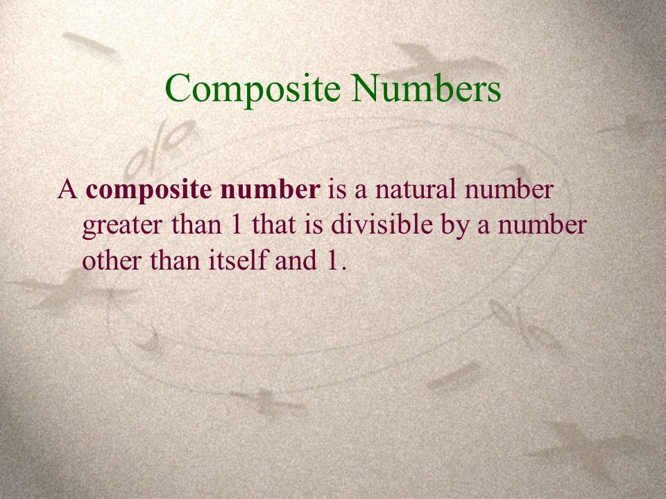 Composite Numbers A composite number is a natural number greater than 1 that is divisible by a number other than itself and 1.