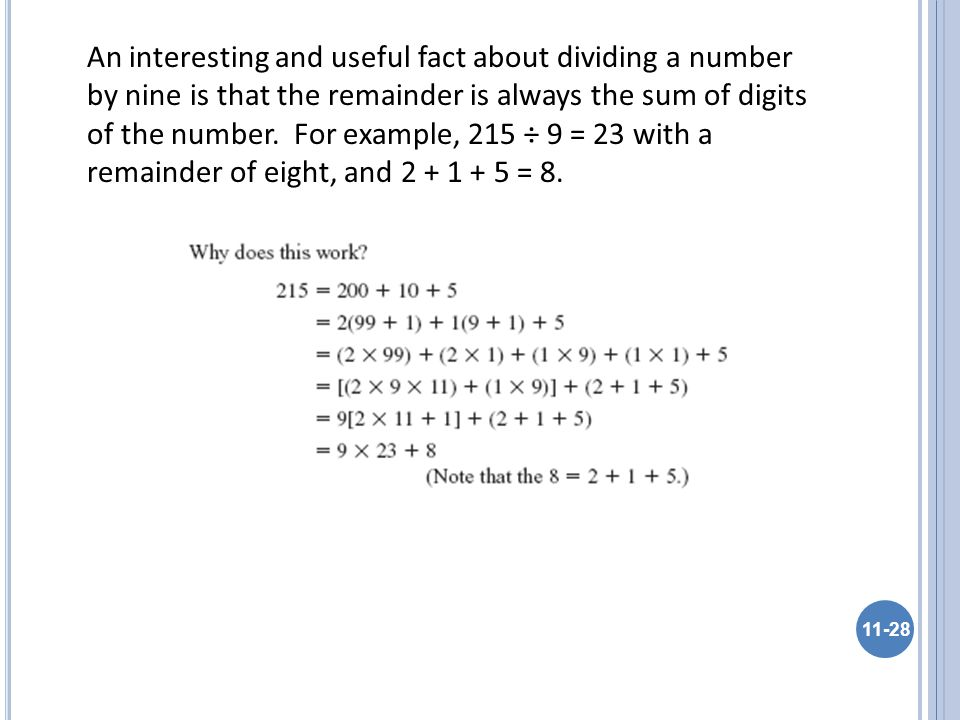 An interesting and useful fact about dividing a number by nine is that the remainder is always the sum of digits of the number.