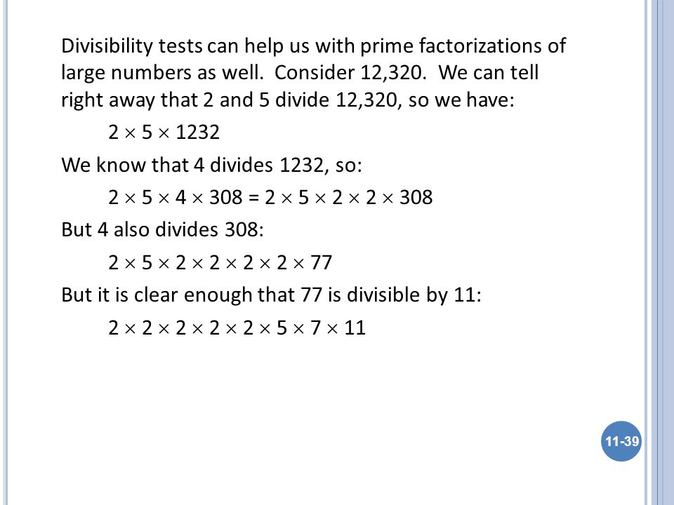 Divisibility tests can help us with prime factorizations of large numbers as well.