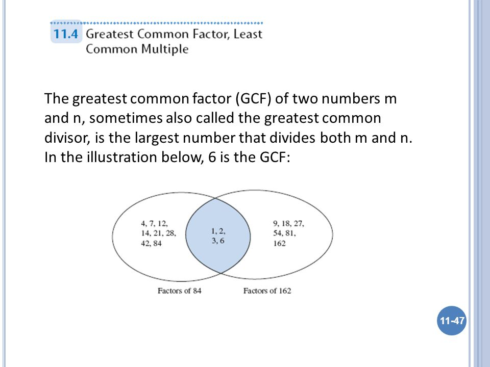 The greatest common factor (GCF) of two numbers m and n, sometimes also called the greatest common divisor, is the largest number that divides both m and n.
