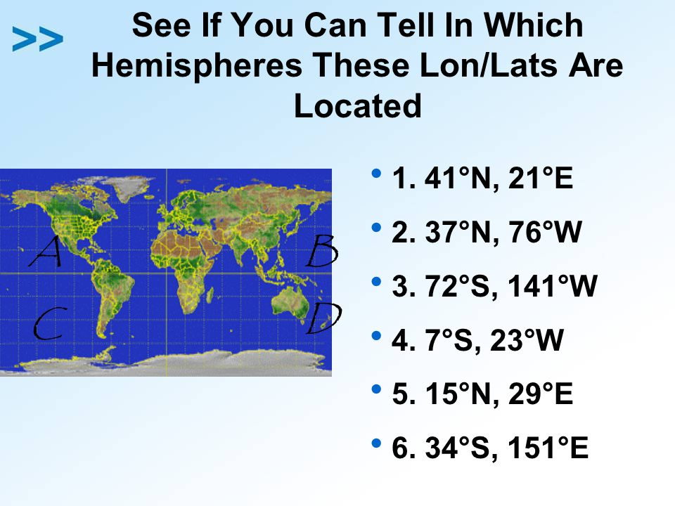 See If You Can Tell In Which Hemispheres These Lon/Lats Are Located