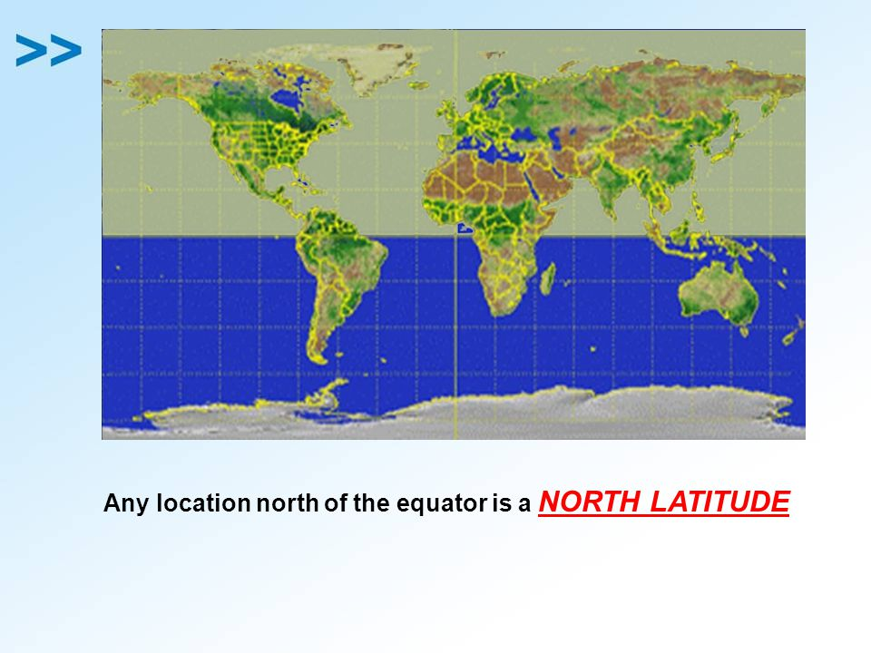 Any location north of the equator is a NORTH LATITUDE