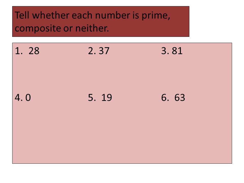 Tell whether each number is prime, composite or neither.