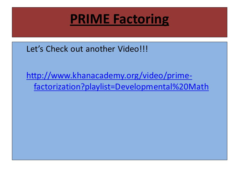 PRIME Factoring Let's Check out another Video!!.