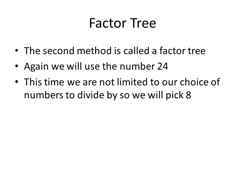 Factor Tree The second method is called a factor tree