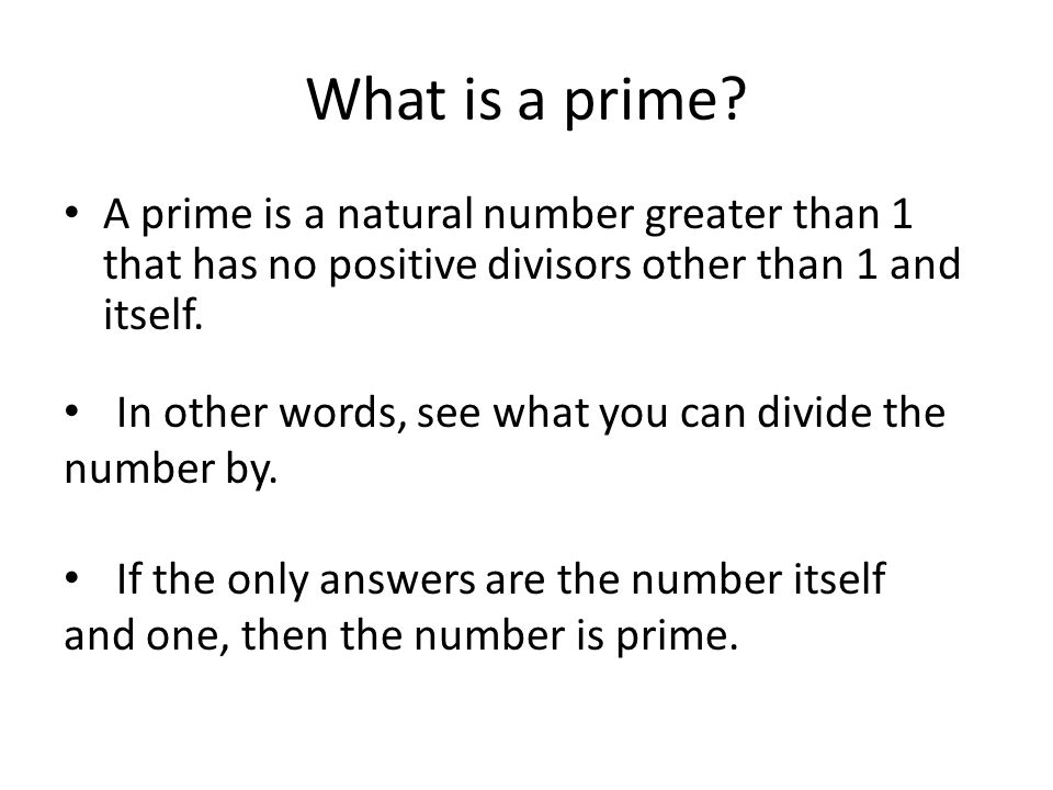 What is a prime A prime is a natural number greater than 1 that has no positive divisors other than 1 and itself.