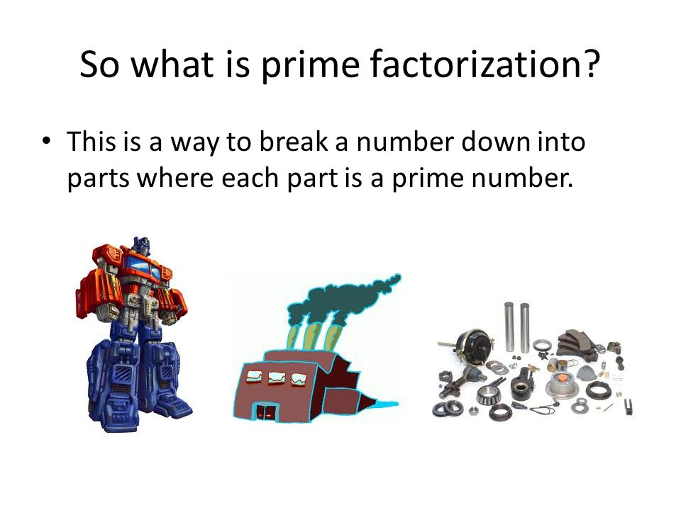 So what is prime factorization