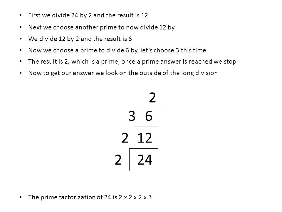 2 3 6 2 12 2 24 First we divide 24 by 2 and the result is 12