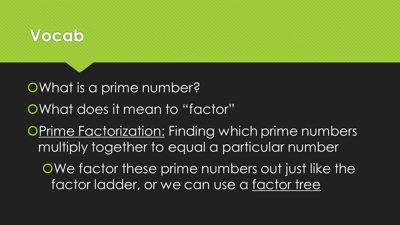 Vocab What is a prime number What does it mean to factor