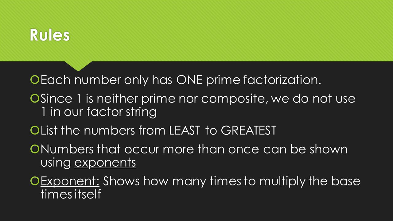 Rules Each number only has ONE prime factorization.