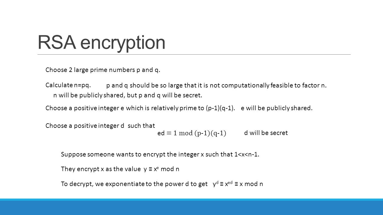 RSA encryption Choose 2 large prime numbers p and q. Calculate n=pq.