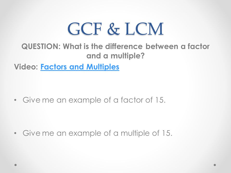 QUESTION: What is the difference between a factor and a multiple