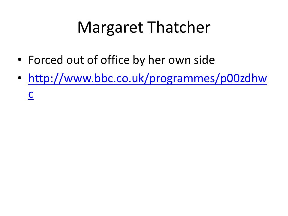 Margaret Thatcher Forced out of office by her own side
