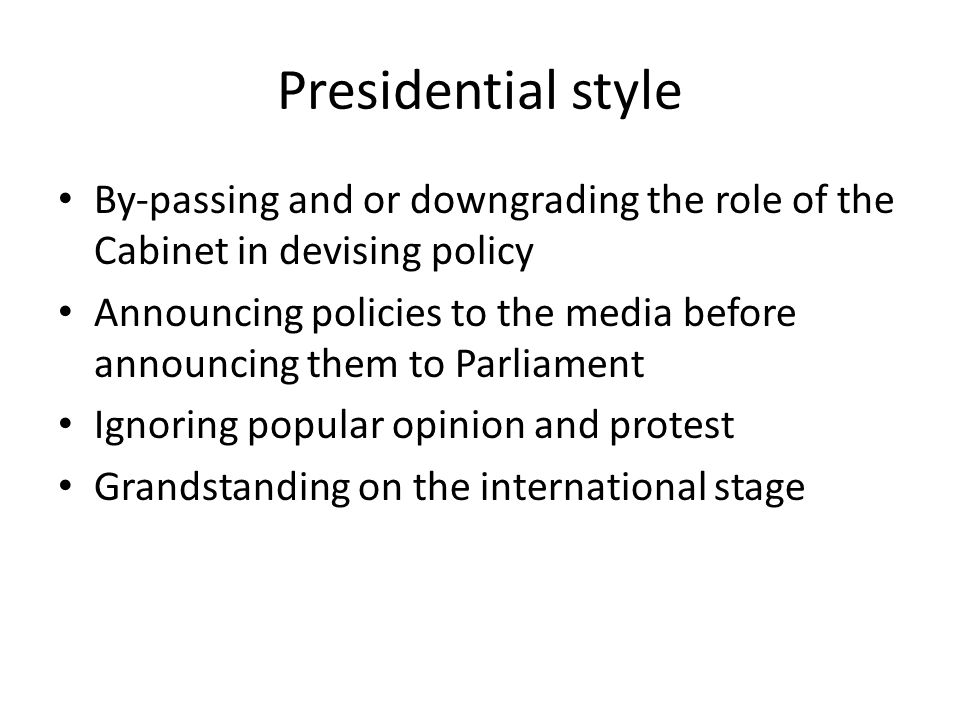 Presidential style By-passing and or downgrading the role of the Cabinet in devising policy.