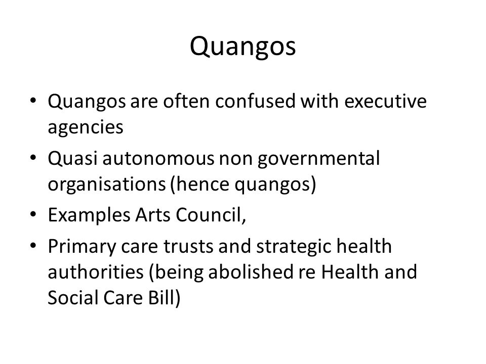Quangos Quangos are often confused with executive agencies