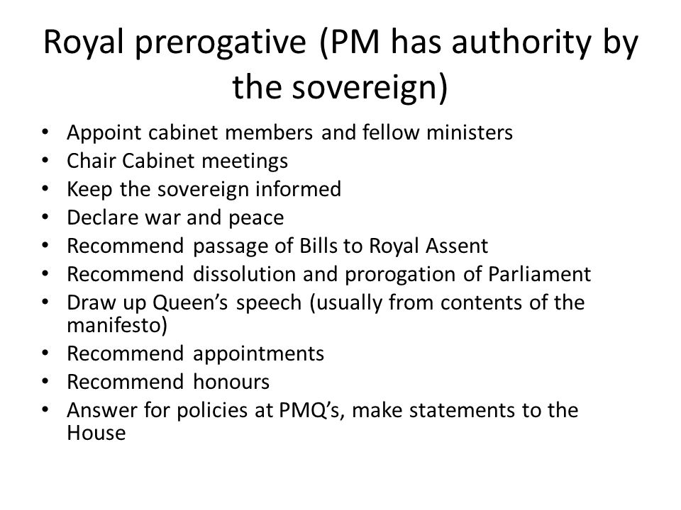 Royal prerogative (PM has authority by the sovereign)
