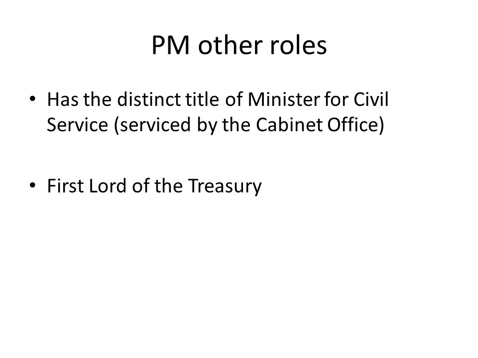 PM other roles Has the distinct title of Minister for Civil Service (serviced by the Cabinet Office)